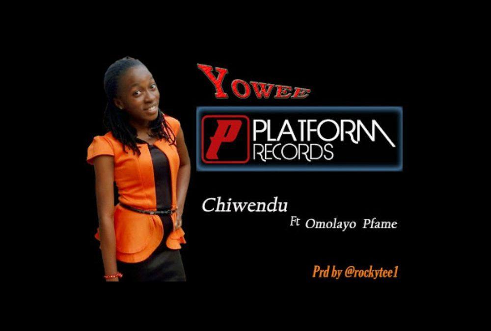 Yowee – Chiwendu ft Omolayo Pfame
