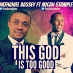 LYRICS + AUDIO LINK: NATHANIEL BASSEY FT MICAH STAMPLEY – THIS GOD IS TOO GOOD
