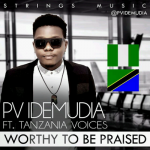 NEW MUSIC: PV IDEMUDIA – WORTHY TO BE PRAISED FT TANZANIAN VOICES