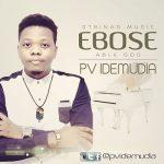 LYRICS + AUDIO LINK: PV IDEMUDIA – EBOSE [ABLE GOD]    @pvidemudia