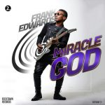 """NEW MUSIC: FRANK EDWARDS PREMIERES 2 SINGLE OFF HIS #BIRTHDAYEP """"MIRACLE GOD"""" & """"EVEN IF THE SKY IS FALLING"""" 