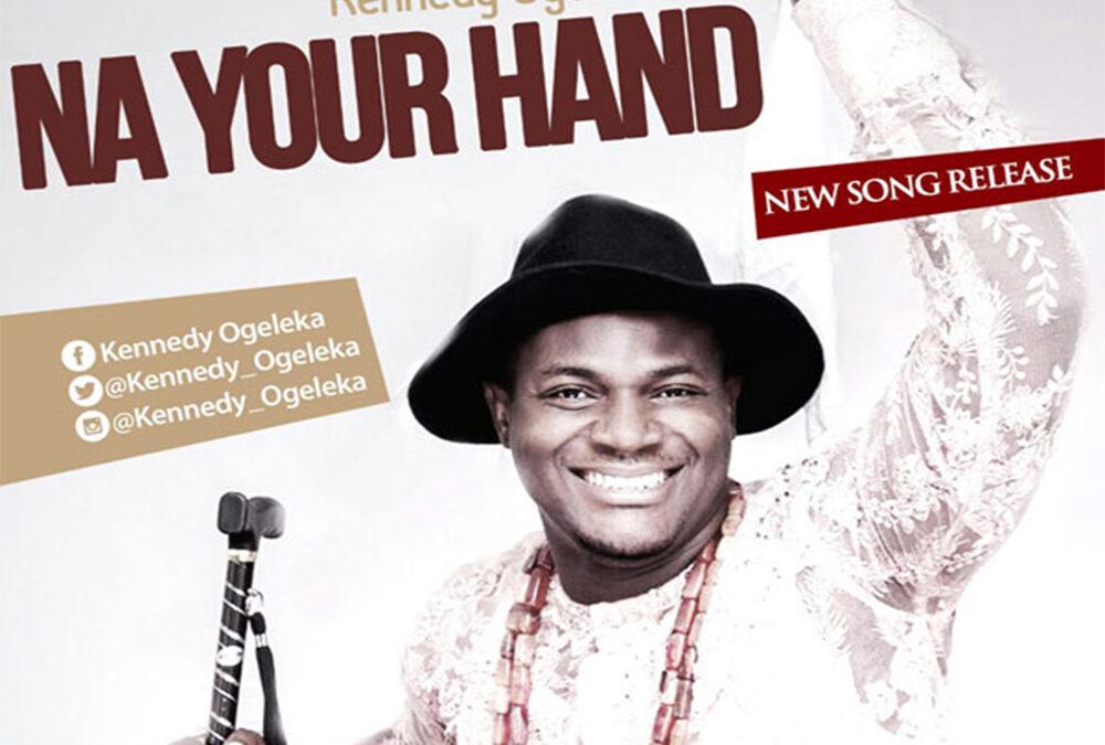 Na Your Hand – Kennedy Ogeleka