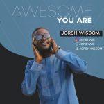 NEW MUSIC: JORSH WISDOM – AWESOME YOU ARE || @Jorshwis @Pricherman116 @onetwolyrics
