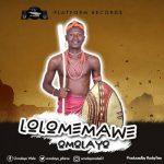 """Omolayo Releases Smashing Single Titled """"LOLOMEMAWE"""""""