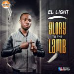 NEW MUSIC: EL LIGHT – GLORY TO THE LAMB || @El_lightt  @onetwolyrics #LightNation