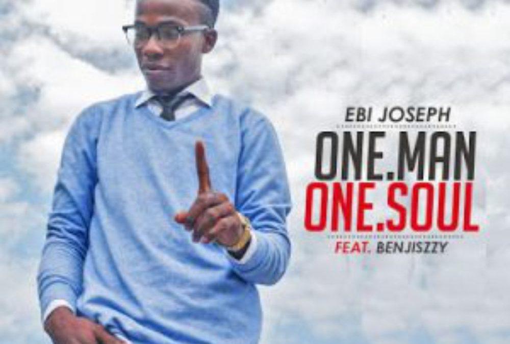 One Man One Soul – Ebi Joseph ft Benjiszzy Zaakii