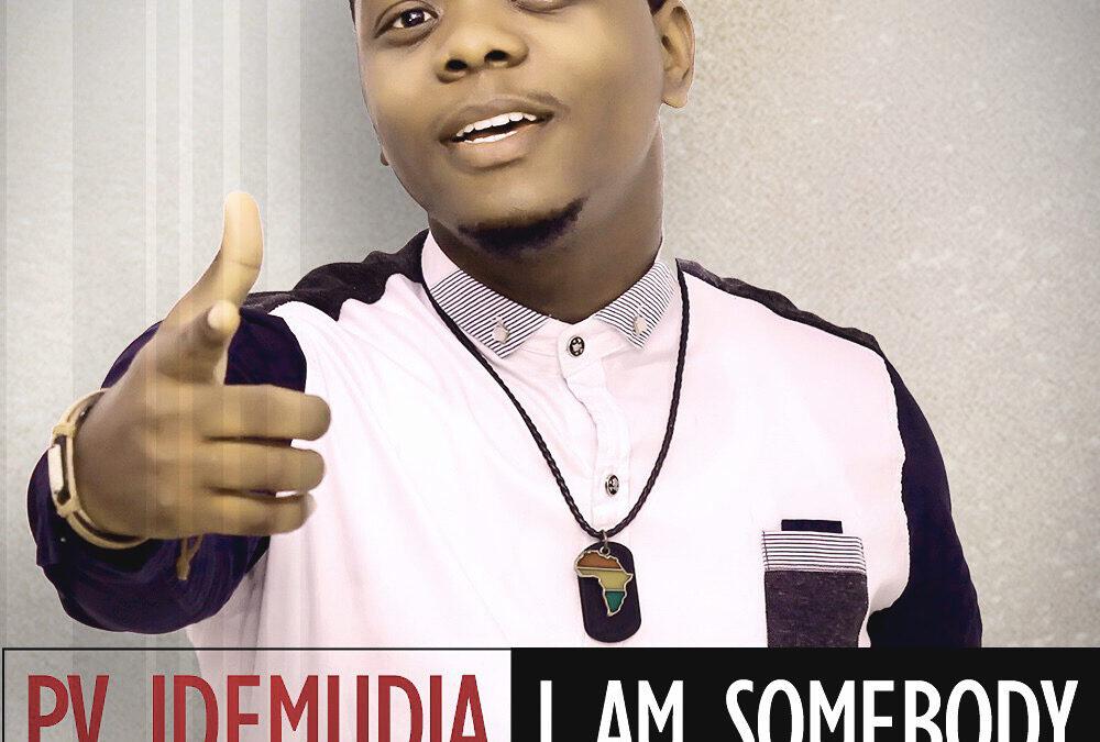 I Am Somebody – PV Idemudia