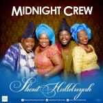 """Video Alert: Midnight Crew Sets To Drop Official Video For """"Shout Halleluyah""""."""