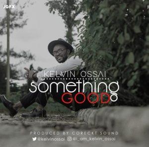 Kelvin Ossai - Something Good
