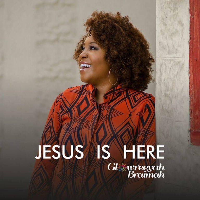 Jesus Is Here – Glowreeyah Braimah