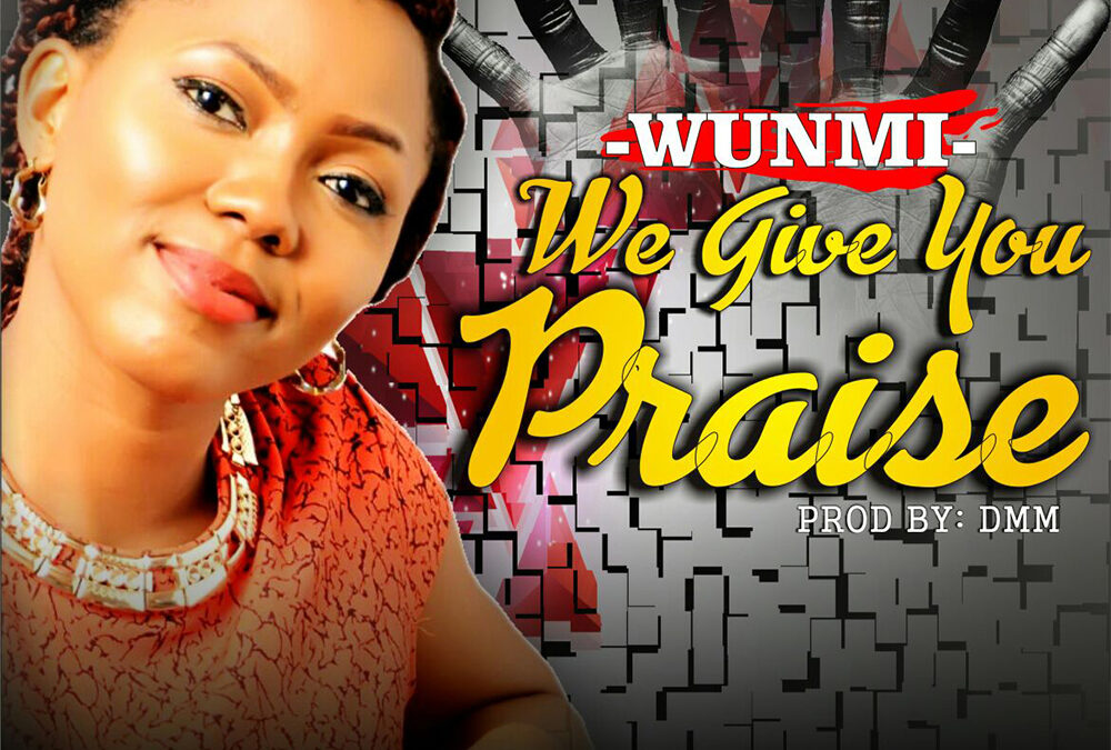 We Give You Praise – Wunmi