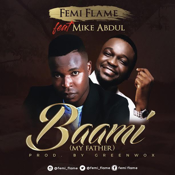 Baami – Femi Flame Ft Mike Abdul