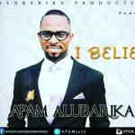 I Believe - Apam Alubarika