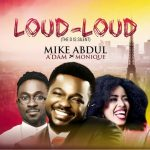 Loud Loud - Mike Abdul Ft A'dam & Monique