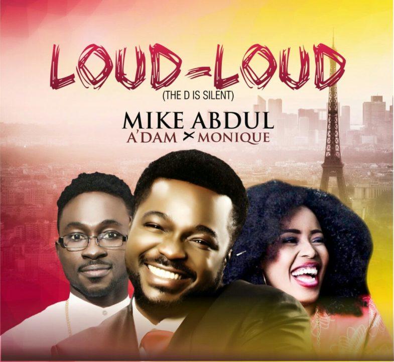 Loud Loud – Mike Abdul Ft A'dam & Monique