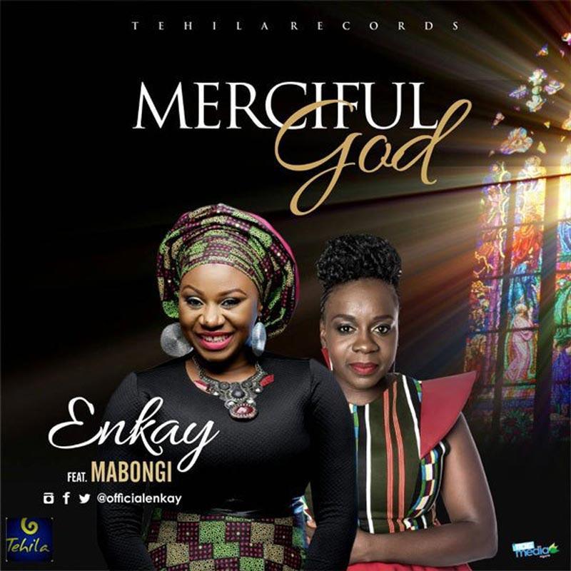 Merciful God – Enkay Ft Mabongi