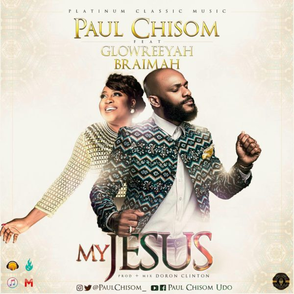 My Jesus – Paul Chisom Ft Glowreeyah Braimah