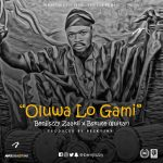 Oluwa Lo Gami - Benjiszzy Ft Bskute