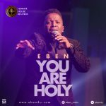 You Are Holy - Eben