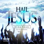 Hail Jesus - Mike Rock