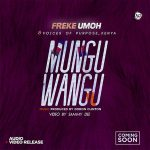 Mungu Wangu - Freke Umoh Ft. Voices of Purpose, Kenya