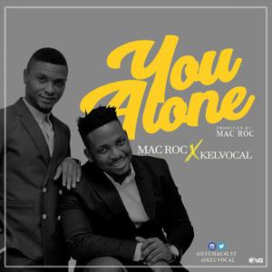 You Alone – Mac Rock Ft Kelvocal