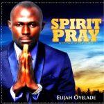 Spirit Pray - Elijah Oyelade