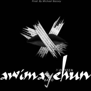 Awimayehun – Bayo ft Ohyeen