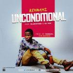 Unconditional - Rehmahz Ft Oluwatomi & Dj Rex