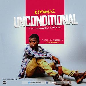 Unconditional – Rehmahz Ft Oluwatomi & Dj Rex