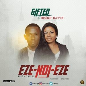 Eze Ndi Eze – Gifted ft. Bishop Rayvic