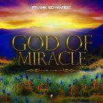 god-of-miracle-frank-edwards-onetwolyrics