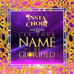 let-your-name-be-glorified-frank-edwards-chee-instachoir
