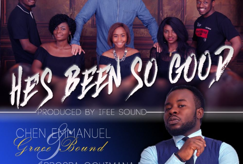 He's Been So Good – Chen Emmanuel & Grace Bound Ft Prospa Ochimana