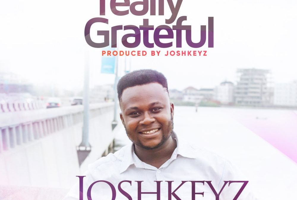 Really Grateful – Joshkeyz ft Aucstave