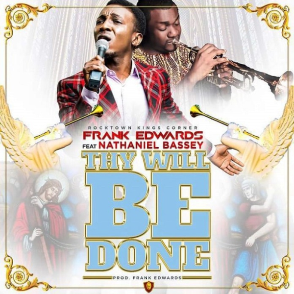 thy-will-be-done-frank-edwards-nathaniel-bassey-onetwolyrics