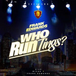 who-run-tings-frank-edwards-onetwolyrics