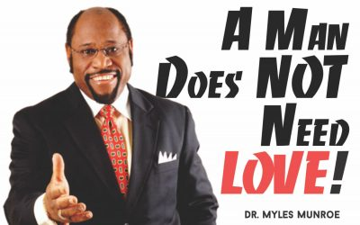 A Man Does Not Need Love – Dr. Myles Munroe