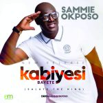 kabiyesi-bayete-sammie-okposo-onetwolyrics