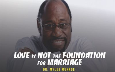 Love Is Not The Foundation For Marriage – Dr. Myles Munroe