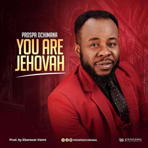 You Are Jehovah – Prospa Ochimana
