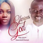 glorious-god-elijah-oyelade-glowreeyah-braimah-onetwolyrics