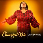 changed-me-victoria-tunde-onetwolyrics