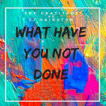what-have-you-not-done-the-gratitude-ft-jj-hairston-onetwolyrics