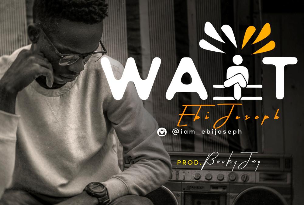 Wait – Ebi Joseph