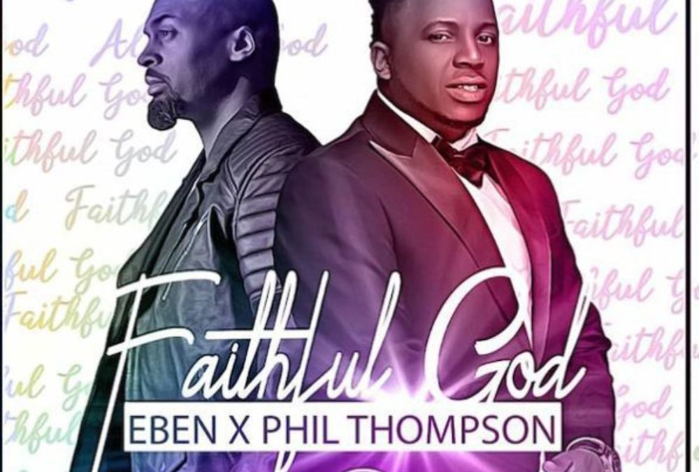 Faithful God – Eben ft Phil Thompson