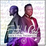 faithful-god-eben-ft-phil-thompson-onetwolyrics