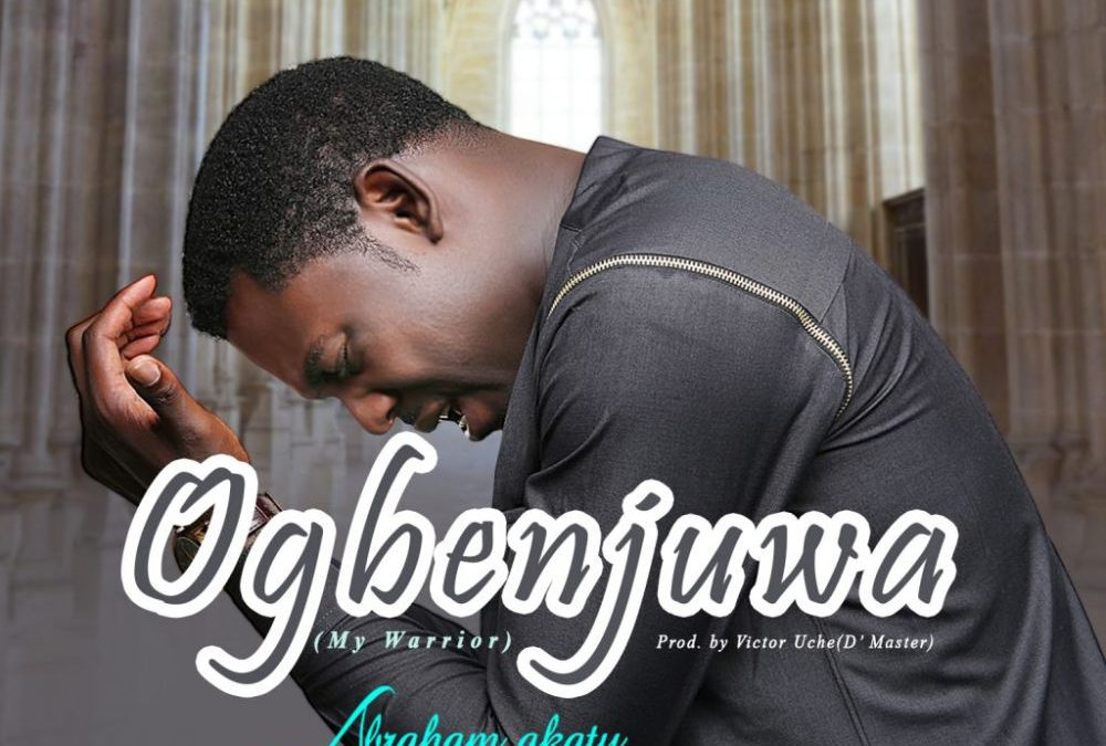 Ogbenjuwa – Abraham Akatu