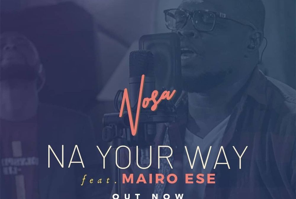 Na Your Way – Nosa Ft Mairo Ese