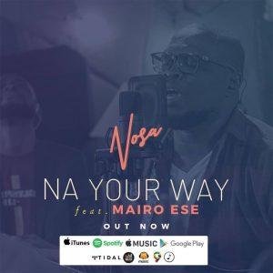 na-your-way-nosa-ft-mairo-ese-onetwolyrics